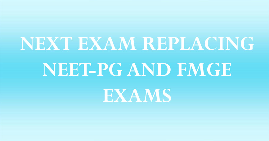 NEXT exam replacing NEET-PG and FMGE Exams